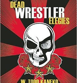 Michael Salgado Reviews Kaneko's The Dead Wrestler Elegies