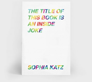 Reviewed and Reconsidered: Sophia Katz's The Title of This Book Is An Inside Joke (Metatron Press)