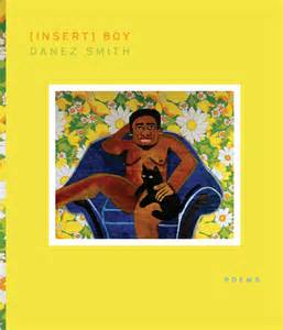 Reviewed and Reconsidered: Danez Smith's [Insert] Boy (Yes Yes Books)