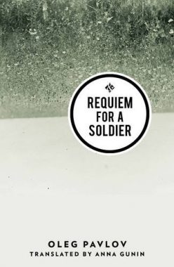 Reviewed and Reconsidered: Oleg Pavlov's Requiem for a Solider (And Other Stories Publishing)