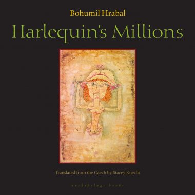Reviewed and Reconsidered: Harlequin's Millions by Bohumil Hrbal (Archipelago Books)